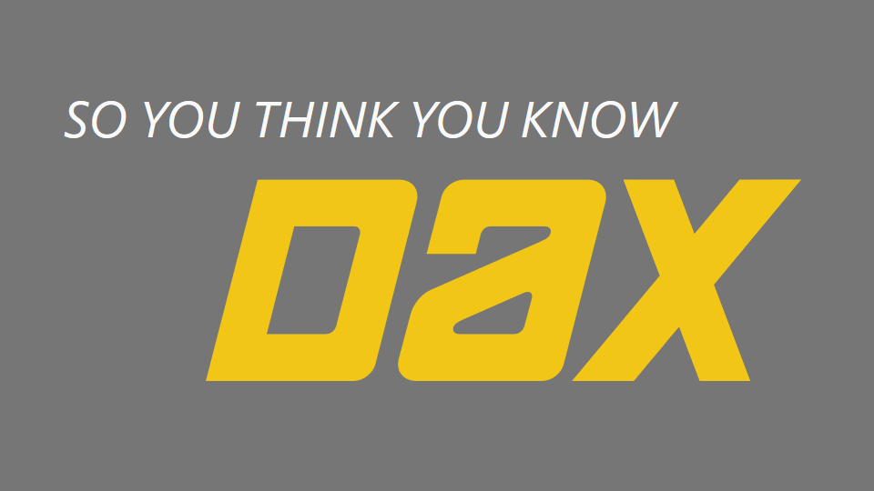 So You Think You Know DAX