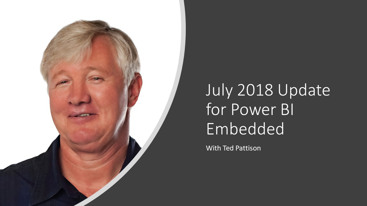 July 2018 Update for Power BI Embedded with Ted Pattison