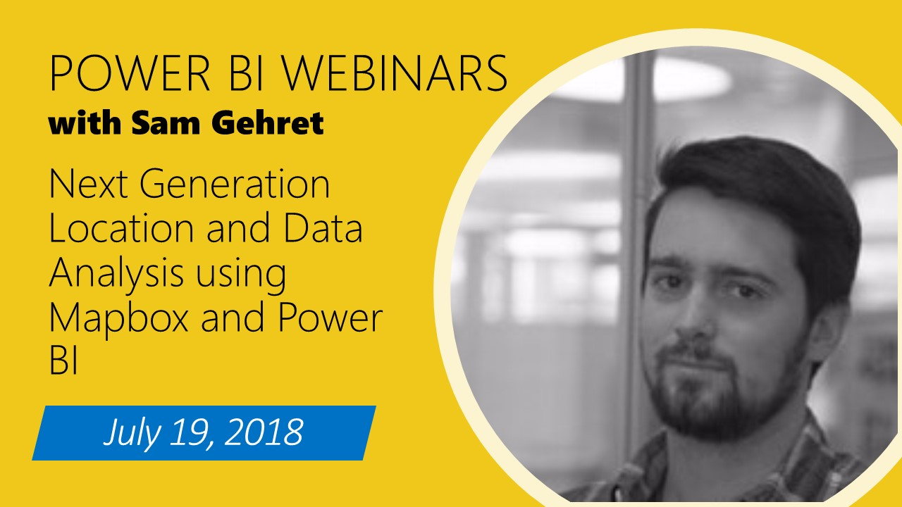 7/19/18 Webinar: Next Generation Location and Data Analysis using Mapbox and Power BI
