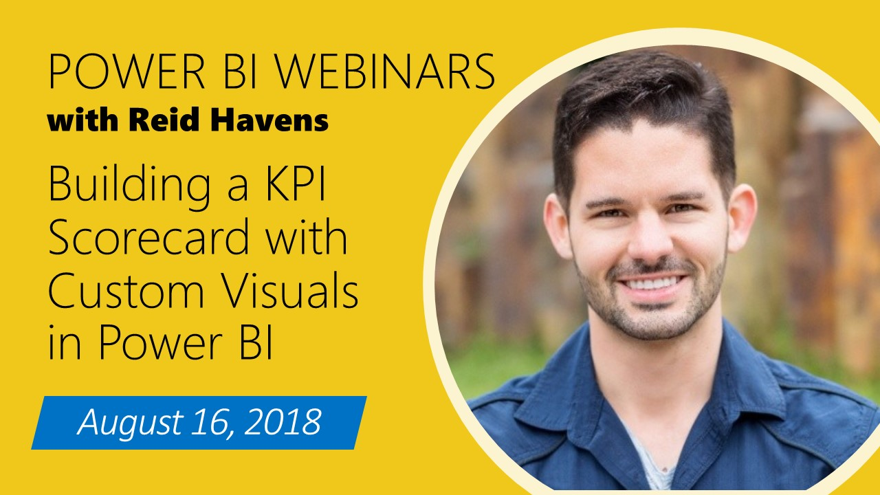 8/16/18 Webinar: Building a KPI Scorecard with Custom Visuals in Power BI
