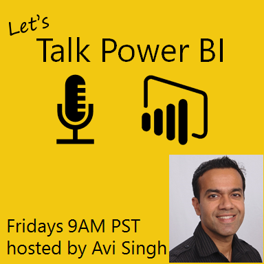 Let's Talk Power BI with Avi Singh (Fridays 9AM Pacific) - a Power BI Q&A and Live Discussion Forum